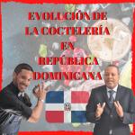Evolución de la COCTELERÍA en República Dominicana